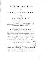 Memoirs of Great Britain and Ireland. From the Dissolution of the Last Parliament of Charles 2. Until the Sea-battle Off La Hofue. By Sir John Dalrymple, Bart. [Volume 1-2]