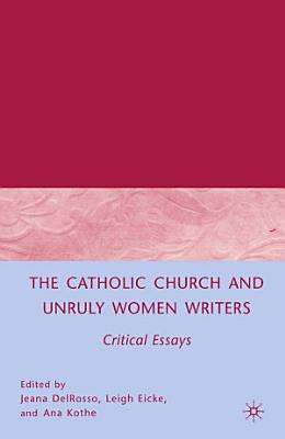 The Catholic Church and Unruly Women Writers PDF