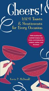 Cheers!: 1,024 Toasts & Sentiments for Every Occasion