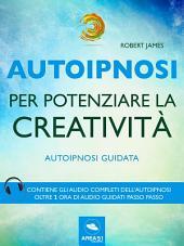 Autoipnosi per potenziare la creatività: Autoipnosi guidata