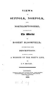 Views in Suffolk, Norfolk, and Northamptonshire; illustrative of the works of Robert Bloomfield [by J.S. Storer and J. Greig]. To which is annexed, a memoir of the poet's life, by E.W. Brayley