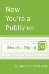 Now You're a Publisher: A Guide to Self-Publishing