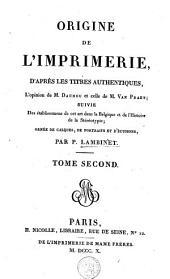 Origine de l'imprimerie d'après les titres authentiques: l'opinion de M. Daunou et celle de M. Van Praet ; suivie des établissements de cet art dans la Belgique et de l'histoire de la stéréotypie; ornée de calques, de portraits et d'écussons, Volume2