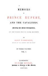 Memoirs of Prince Rupert and the Cavaliers; Including Their Private Correspondence; Now First Publ. from the Original Manuscripts: Volume 1