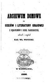 Archiwum domowe do dziejów i literatury krajowej z rękopisów i dzieł najrzadszych