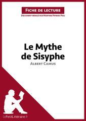 Le Mythe de Sisyphe d'Albert Camus (Analyse de l'oeuvre): Comprendre la littérature avec lePetitLittéraire.fr