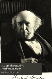 An Autobiography : Herbert Spencer: Volume 2