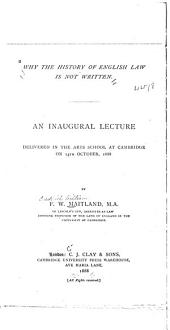 Why the History of English Law is Not Written: An Inaugural Lecture Delivered in the Arts School at Cambridge on 13th October, 1888