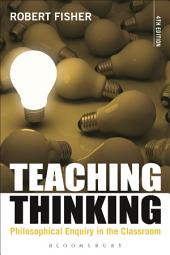 Teaching Thinking: Philosophical Enquiry in the Classroom, Edition 4