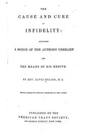The Cause and Cure of Infidelity: Including a Notice of the Author's Unbelief and the Means of His Rescue
