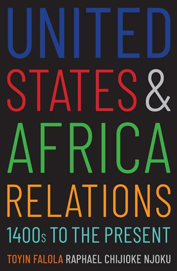 United States and Africa Relations  1400s to the Present PDF