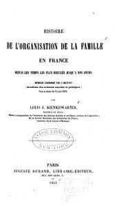 Histoire de l'organisation de la famille en France: depuis les temps les plus reculés jusquà nos jours