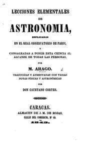 Lecciones elementales de astronomia, esplicadas en el Real Observatorio de Paris ... traducidas y aumentadas con ... notas ... por Don C. Cortes