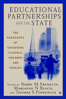 Educational Partnerships and the State  The Paradoxes of Governing Schools  Children  and Families PDF