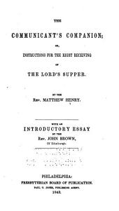 The Communicant's Companion: Or, Instructions for the Right Receiving of the Lord's Supper