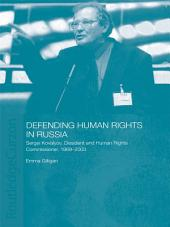Defending Human Rights in Russia: Sergei Kovalyov, Dissident and Human Rights Commissioner, 1969-2003