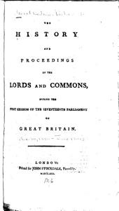 The History and Proceedings of the Lords and Commons: During the First Session of the Seventeenth Parliament of Great Britain. [Nov. 30, 1790-June 10, 1791]