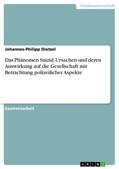 Das Ph  nomen Suizid  Ursachen und deren Auswirkung auf die Gesellschaft mit Betrachtung polizeilicher Aspekte PDF