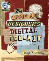 The Graphic Designer's Digital Toolkit: A Project-Based Introduction to Adobe Photoshop CS6, Illustrator CS6 & InDesign CS6: Edition 6