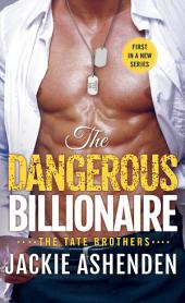 The Dangerous Billionaire: A Billionaire Navy SEAL Romance