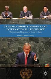 US Human Rights Conduct and International Legitimacy: The Constrained Hegemony of George W. Bush