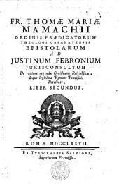 Epistolarum ad Justinum Febronium jurisconsultum de ratione regendae christianae reipublicae, deque legitima Romani pontificis potestate: Volume 2