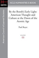 By the Bomb s Early Light  American Thought and Culture at the Dawn of the Atomic Age