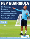 Pep Guardiola   85 Passing  Rondos  Possession Games   Technical Circuits Direct from Pep s Training Sessions PDF
