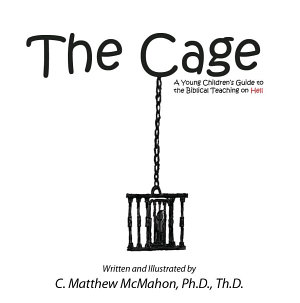 The Cage  A Young Children   s Guide to the Biblical Teaching on Hell PDF