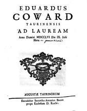 Eduardus Coward Taurinensis ad lauream anno Domini 1756 die 9. Julii hora