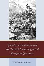 Frontier Orientalism and the Turkish Image in Central European Literature