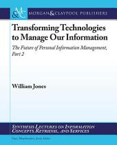 Transforming Technologies to Manage Our Information: The Future of Personal Information Management, Part 2