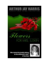 Flowers for Mrs. Luskin: Who ordered the deadly delivery for the millionaire's wife? A True Story