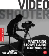 Video Shooter: Mastering Storytelling Techniques, Edition 3