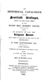 A historical catalogue of the Scottish bishops down to the year 1688: also an account of all the religious houses by John Spottiswoode