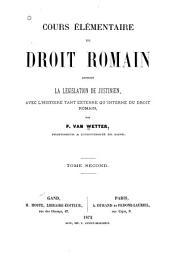 Cours élémentaire de droit romain contenant la législation de Justinien, avec l'histoire tant externe qu'interne du droit romain