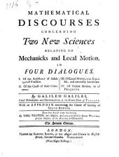 Mathematical discourses concerning two new sciences relating to mechanicks and local motion ... With an appendix concerning the center of gravity of solid bodies. Done into English from the Italian, by Tho. Weston ... and now publish'd by John Weston ... The second edition