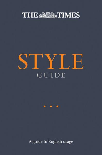 Download The Times Style Guide  An authoritative guide to English usage Book
