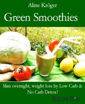 Green Smoothies: Slim overnight, weight loss by Low Carb & No Carb Detox!