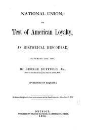 National Union, the Test of American Loyalty: An Historical Discourse, November 24th, 1864