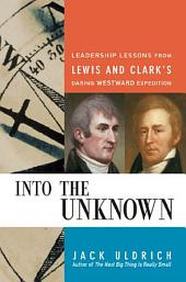 Into the Unknown: Leadership Lessons from Lewis and Clark's Daring Westward Adventure