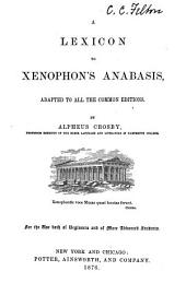 A Lexicon to Xenophon's Anabasis: Adapted to All the Common Editions, for the Use Both of Beginners and of More Advanced Students