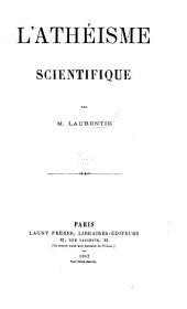 L'Athéisme scientifique. (En réponse à la thèse de M. Renan sur Dieu, sur Jésus, et sur les miracles.).