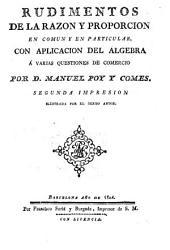 Rudimentos de la razon y proporcion en comun y en particular, con aplicacion del algebra á varias questiones de comercio