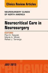 Neurocritical Care in Neurosurgery, An Issue of Neurosurgery Clinics, E-Book