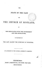 The state of the case for the Church of Scotland, in her negotiation with the government and the legislature, on ... the law against the intrusion of ministers: Volume 6