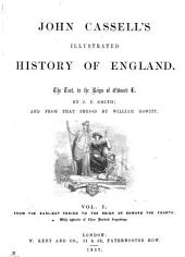 John Cassell's Illustrated History of England: From the earliest period to the reign of Edward the Fourth. v. 2. From the reign of Edward IV. to the death of Queen Elizabeth. v. 3. From the accession of James I. to the revolution of 1688. v. 4. From the accession of William III. to the death of George II. v. 5. From the accession of George III. to the French Revolution (July, 1792). v. 6. From the French Revolution (July, 1792) to the death of George III. (January, 1820). v. 7. From the accession of George IV. to the Irish famine, 1847. v. 8. From the overthrow of Louis Philippe to the death of the Prince Consort (1861)
