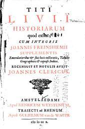 Titi Livii Historiarum quod exstat: cum integris Joannis Freinshemii supplementis