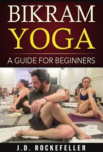 Bikram Yoga  A Guide for Beginners PDF
