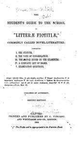 "The Student's Guide to the School of ""litterae Fictitiae"", Commonly Called Novel-literature: Containing I. The Statute. II. The Vote of Congregation. III. The Notice Issued by the Examiners. IV. A Complete List of Books. V. Examination Questions ..."